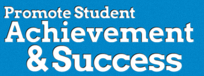 Promote Student Acheivement and Success!
